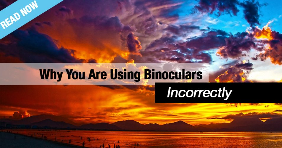 Why You Are Using Binoculars Incorrectly