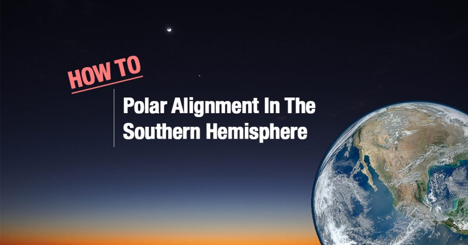 How To Do A Polar Alignment In The Southern Hemisphere